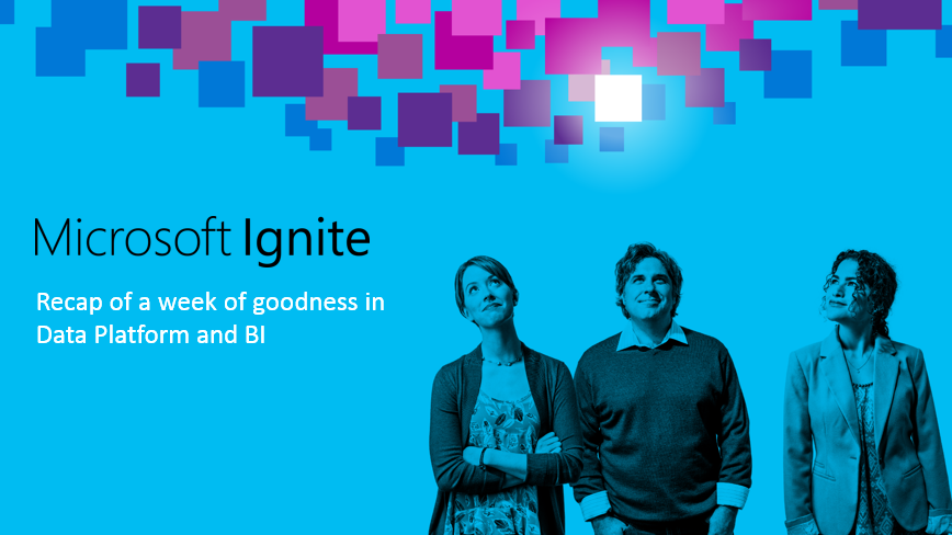 Microsoft Ignite – Recap of Data Platform and BI sessions